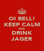 OI BELL! KEEP CALM AND DRINK JAGER - Personalised Poster A4 size