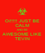 Oi!!!!! JUST BE CALM AND BE AWESOME LIKE TEVIN - Personalised Poster A4 size
