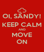 OI, SANDY! KEEP CALM AND MOVE ON - Personalised Poster A4 size