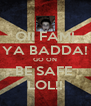 OII FAM! YA BADDA! GO ON BE SAFE  LOL!! - Personalised Poster A4 size