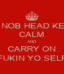 OII NOB HEAD KEEP CALM AND CARRY ON FUKIN YO SELF - Personalised Poster A4 size