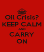Oil Crisis? KEEP CALM AND CARRY ON - Personalised Poster A4 size