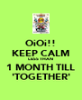 OiOi!! KEEP CALM LESS THAN 1 MONTH TILL 'TOGETHER' - Personalised Poster A4 size
