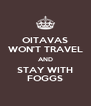 OITAVAS WON'T TRAVEL AND STAY WITH FOGGS - Personalised Poster A4 size