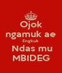 Ojok ngamuk ae Engkuk  Ndas mu MBIDEG - Personalised Poster A4 size