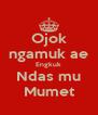 Ojok ngamuk ae Engkuk Ndas mu Mumet - Personalised Poster A4 size