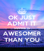 OK JUST ADMIT IT SOPHIE IS AWESOMER THAN YOU - Personalised Poster A4 size