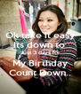 Ok take it easy Its down to  Just 3 days for My Birthday Count Down.. - Personalised Poster A4 size