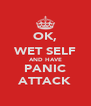 OK, WET SELF AND HAVE PANIC ATTACK - Personalised Poster A4 size