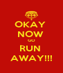 OKAY  NOW  GO RUN  AWAY!!! - Personalised Poster A4 size