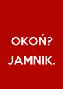 OKOŃ?  JAMNIK.  - Personalised Poster A4 size