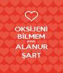 OKSİJENİ BİLMEM AMA ALANUR ŞART - Personalised Poster A4 size