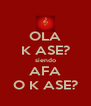 OLA K ASE? siendo AFA O K ASE? - Personalised Poster A4 size