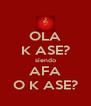 OLA K ASE? siendo AFA O K ASE? - Personalised Poster A4 size