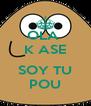 OLA  K ASE  SOY TU POU - Personalised Poster A4 size