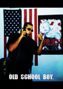 OLD  SCHOOL  BOY. - Personalised Poster A4 size