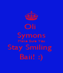 Oli  Symons Make Sure You Stay Smiling  Baii! :) - Personalised Poster A4 size