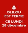 OLILOU EST FERME  CE LUNDI 28 décembre - Personalised Poster A4 size