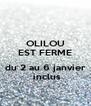 OLILOU EST FERME  du 2 au 6 janvier  inclus - Personalised Poster A4 size