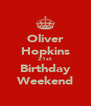 Oliver Hopkins 21st Birthday Weekend - Personalised Poster A4 size