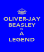OLIVER-JAY BEASLEY IS A LEGEND - Personalised Poster A4 size