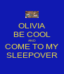 OLIVIA BE COOL AND COME TO MY SLEEPOVER - Personalised Poster A4 size