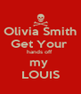 Olivia Smith Get Your  hands off  my  LOUIS - Personalised Poster A4 size
