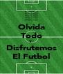 Olvida Todo Y Disfrutemos El Futbol - Personalised Poster A4 size