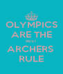 OLYMPICS ARE THE BEST ARCHERS  RULE - Personalised Poster A4 size