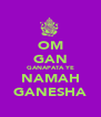 OM GAN GANAPATA YE NAMAH GANESHA - Personalised Poster A4 size