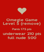 Omegle Game Level 5 (remove) Pants 175 pts underwear 210 pts full nude 500 - Personalised Poster A4 size