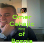 Omer Cehajic King of Bosnia - Personalised Poster A4 size