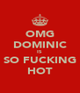 OMG DOMINIC IS SO FUCKING HOT - Personalised Poster A4 size