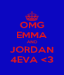 OMG EMMA AND JORDAN 4EVA <3 - Personalised Poster A4 size
