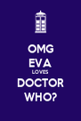 OMG EVA LOVES DOCTOR WHO? - Personalised Poster A4 size