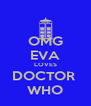 OMG EVA LOVES DOCTOR  WHO - Personalised Poster A4 size