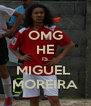 OMG HE IS MIGUEL  MOREIRA - Personalised Poster A4 size