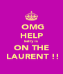 OMG HELP kelly is ON THE  LAURENT !! - Personalised Poster A4 size