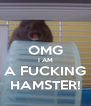 OMG I AM A FUCKING HAMSTER! - Personalised Poster A4 size