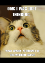OMG I WAS JUST THINKING... WHAT WOULD THE INERNET BE LIKE WITHOUT CATS?! - Personalised Poster A4 size