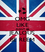 OMG LIKE DONT BE JEALOUS BE REEM - Personalised Poster A4 size