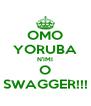 OMO YORUBA N'IMI O SWAGGER!!! - Personalised Poster A4 size