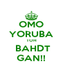 OMO YORUBA TOH  BAHDT GAN!! - Personalised Poster A4 size