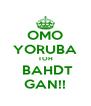OMO YORUBA TOH  BAHDT GAN!! - Personalised Poster A4 size
