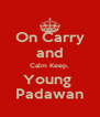 On Carry and Calm Keep, Young  Padawan - Personalised Poster A4 size