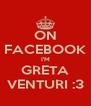 ON FACEBOOK I'M GRETA VENTURI :3 - Personalised Poster A4 size