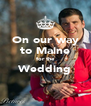 On our way to Maine for the Wedding  - Personalised Poster A4 size