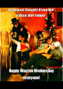 On second thought if I can find a clean shirt I might  Happy Waylon Wednesday everyone! - Personalised Poster A4 size