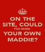 ON THE SITE, COULD YOU MAKE YOUR OWN MADDIE? - Personalised Poster A4 size