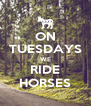 ON TUESDAYS WE RIDE HORSES - Personalised Poster A4 size